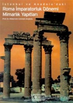 İstanbul ve Anadolu'daki Roma İmparatorluk Dönemi Mimarlık Yapıtları