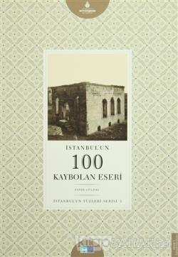 İstanbul'un 100 Kaybolan Eseri - İstanbul'un Yüzleri Serisi 3
