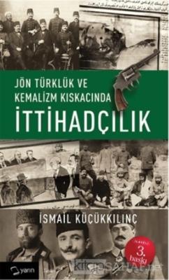 Jön Türklük ve Kemalizm Kıskacında İttihadçılık