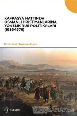 Kafkasya Hattında Osmanlı Hristiyanlarına Yönelik Rus Politikaları (1828-1878)