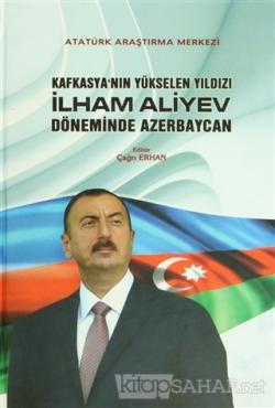 Kafkasya'nın Yükselen Yıldızı İlham Aliyev Döneminde Azerbaycan (Ciltli)