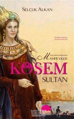 Kanlı Tahtın İmparatoriçesi Mahpeyker Kösem Sultan