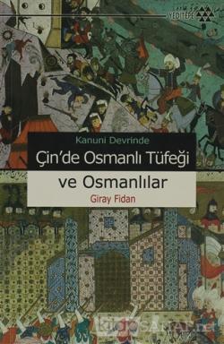 Kanuni Devrinde Çin'de Osmanlı Tüfeği ve Osmanlılar
