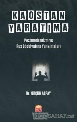 Kaostan Yaratıma: Postmodernizm ve Rus Edebiyatına Yansımaları