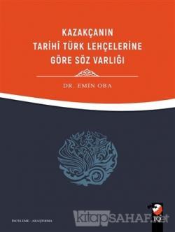 Kazakçanın Tarihi Türk Lehçelerine Göre Söz Varlığı