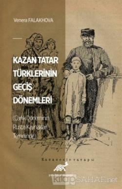 Kazan Tatar Türklerinin Geçiş Dönemleri (Çarlık Döneminin Rusça Kaynakları Temelinde) (Ciltli)
