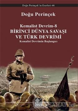 Kemalist Devrim 8 - Birinci Dünya Savaşı ve Türk Devrimi