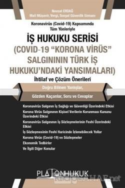 """Koronavirüs (Covid -19) Kapsamında Tüm Yönleriyle İş Hukuku Serisi (Covid-19 """"Korona Virüs"""" Salgınının Türk İş Hukuku'naki Yansımaları) İhtilaf ve Çözüm Önerileri"""