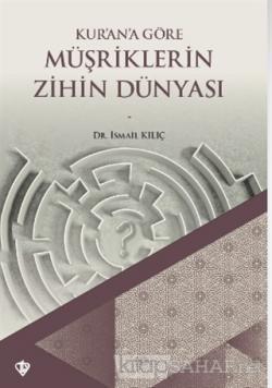 Kur'an'a Göre Müşriklerin Zihin Dünyası