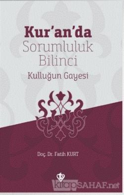 Kur'an'da Sorumluluk Bilinci Kulluğun Gayesi