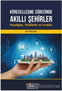 Küreselleşme Sürecinde Akıllı Şehirler: Paradigma, Yönelimler ve Fırsatlar