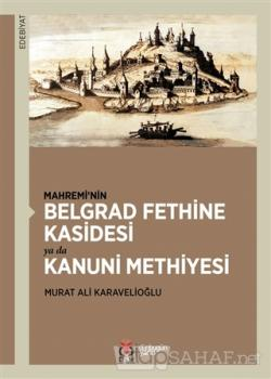 Mahremi'nin Belgrad Fethine Kasidesi Ya Da Kanuni Methiyesi