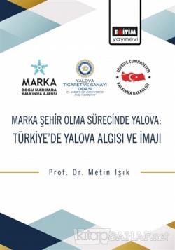 Marka Şehir Olma Sürecinde Yalova: Türkiye'de Yalova Algısı ve İmajı