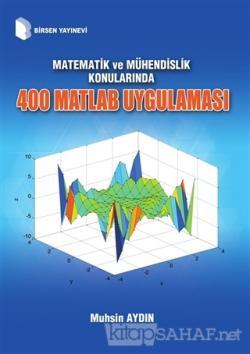 Matematik ve Mühendislik Konularında 400 Matlab Uygulaması