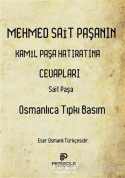 Mehmed Sait Paşanın Kamil Paşa Hatıratına Cevapları (Osmanlıca Tıpkı Basım)