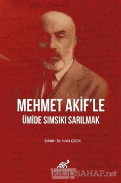 Mehmet Akif'le Ümide Sımsıkı Sarılmak (Ciltli)