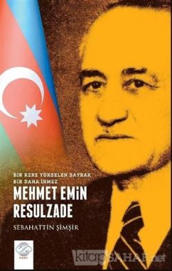 Mehmet Emin Resulzade - Bir Kere Yükselen Bayrak Bir Daha İnmez