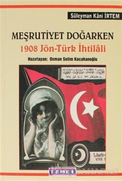 Meşrutiyet Doğarken 1908 Jön - Türk İhtilali