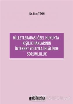 Milletlerarası Özel Hukukta Kişilik Haklarının İnternet Yoluyla İhlalinde Sorumluluk (Ciltli)