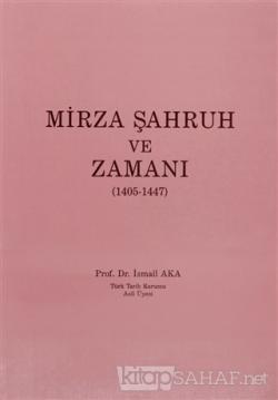 Mirza Şahruh ve Zamanı (1405-1447)