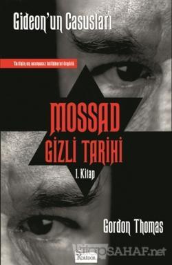 Mossad Gizli Tarihi: Gideon'un Casusları 1. Kitap