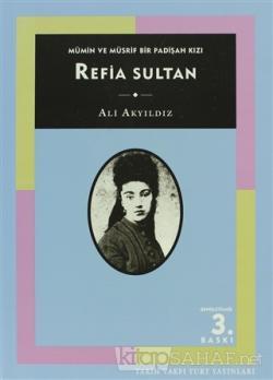 Mümin ve Müsrif Bir Padişah Kızı Refia Sultan