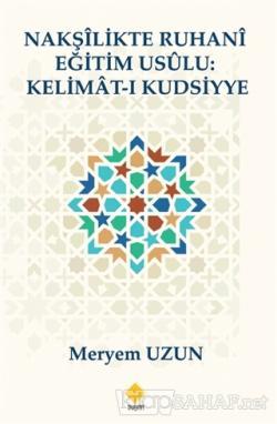 Nakşilikte Ruhani Eğitim Usülu : Kelimat-ı Kudsiyye