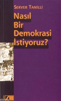 Nasıl Bir Demokrasi İstiyoruz?