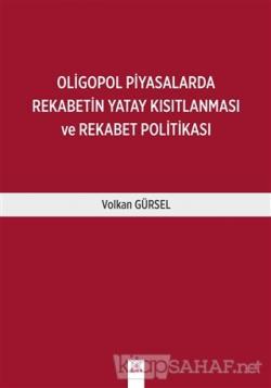 Oligopol Piyasalarda Rekabetin Yatay Kısıtlanması ve Rekabet Politikası