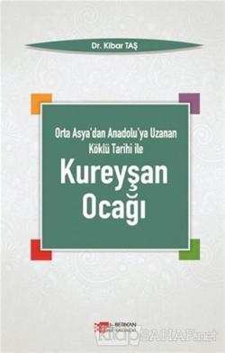Orta Asya'dan Anadolu'ya Uzanan Köklü Tarihi ile Kureyşan Ocağı
