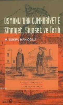 Osmanlı'dan Cumhuriyet'e Zihniyet, Siyaset ve Tarih