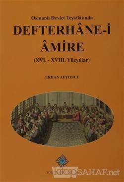 Osmanlı Devlet Teşkilatında Defterhane-i Amire (XVI.-XVIII. Yüzyıllar)