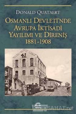 Osmanlı Devleti'nde Avrupa İktisadi Yayılımı ve Direnişi 1881 - 1908