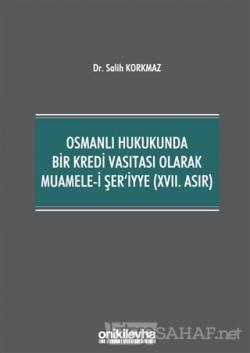 Osmanlı Hukukunda Bir Kredi Vasıtası Olarak Muamele-i Şer'iyye (17. Asır)