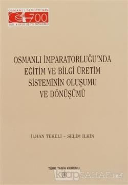 Osmanlı İmparatorluğu'nda Eğitim ve Bilgi Üretim  Sisteminin Oluşumu ve Dönüşümü