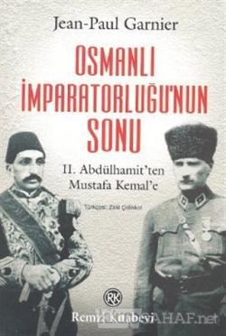 Osmanlı İmparatorluğu'nun Sonu II. Abdülhamit'ten Mustafa Kemal'e