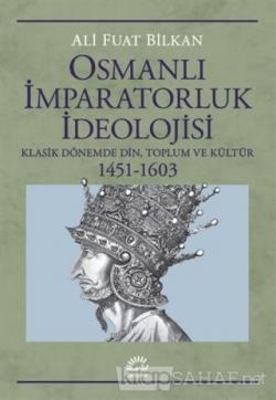 Osmanlı İmparatorluk İdeolojisi - Ali Fuat Bilkan | Yeni ve İkinci El