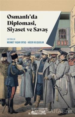Osmanlı'da Diplomasi, Siyaset ve Savaş - Mehmet Yaşar Ertaş | Yeni ve