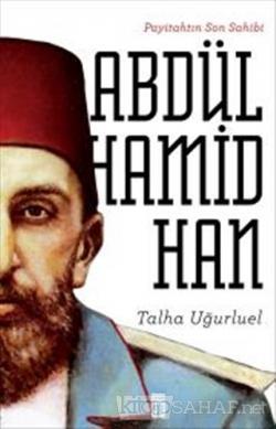 Payitahtın Son Sahibi Abdülhamid Han