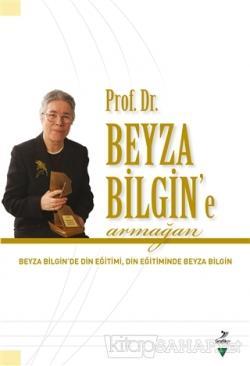 Prof. Dr. Beyza Bilgin'e Armağan