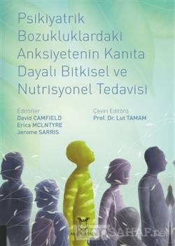 Psikiyatrik Bozukluklardaki Anksiyetenin Kanıta Dayalı Bitkisel ve Nutrisyonel Tedavisi