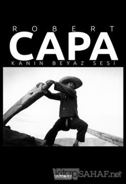 Robert Capa – Kanın Beyaz Sesi (Ciltli)