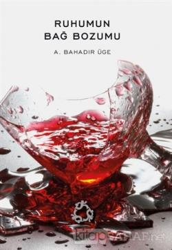 Ruhumun Bağ Bozumu - A. Bahadır Üge- | Yeni ve İkinci El Ucuz Kitabın