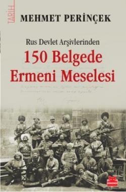 Rus Devlet Arşivlerinden 150 Belgede Ermeni Meselesi