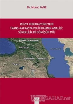 Rusya Federasyonu'nun Trans-Kafkasya Politikasının Analizi: Süreklilik mi Dönüşüm mü?