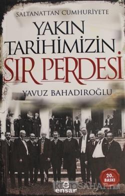 Saltanattan Cumhuriyete Yakın Tarihimizin Sır Perdesi