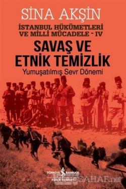 Savaş ve Etnik Temizlik - İstanbul Hükümetleri ve Milli Mücadele 4