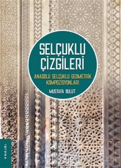 Selçuklu Çizgileri: Anadolu Selçuklu Geometrik Kompozisyonları (Ciltli)