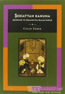 Şeriattan Kanuna Ebussuud ve Osmanlı'da İslami Hukuk