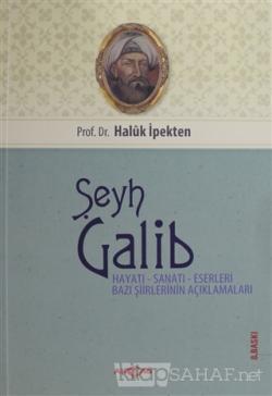 Şeyh Galib Hayatı, Sanatı, Eserleri, Edebi Kişiliği ve Bazı Şiirlerinin Açıklamaları